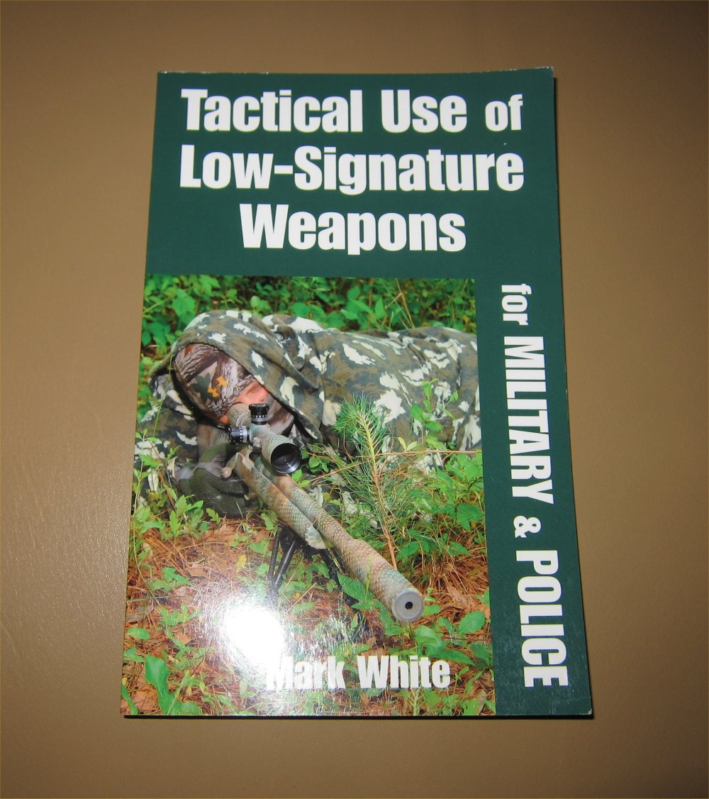 Book Tactical Use of Low Signature Weapons for Military  Police by Mark White 1 <!  :en  >New Book on the Tactical Deployment/Employment of Silenced/Sound Suppressed Tactical Firearms: Tactical Use of Low Signature Weapons for Military & Police<!  :  >