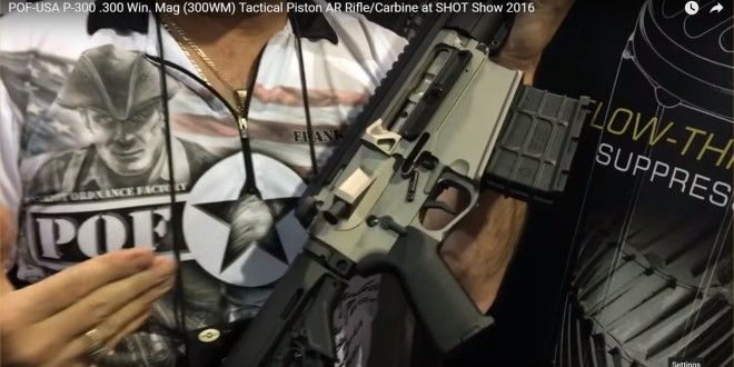 Patriot Ordnance Factory POF-USA P-300 (also written P300) .300 Win. Mag (300WM) Tactical Piston AR Rifle/Carbine Debuts at SHOT Show 2016! (Video!)